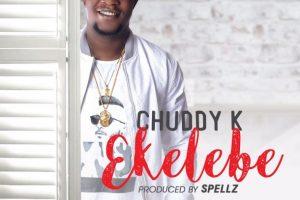 MUSIC ALERT: Chuddy K – Ekelebe